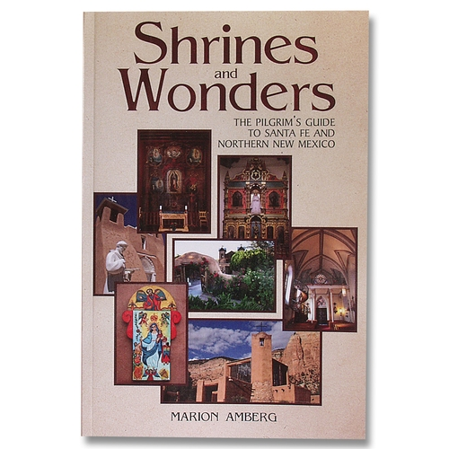Shrines and Wonders The Pilgrims Guide to Santa Fe and Northern New Mexico